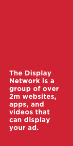 The Display Network is a group of over 2m websites, apps, and videos that can display your ad.
